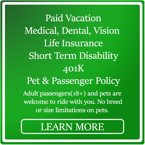 Paid vacation, medical, dental, vision, life insurance, short term disability, passenger and pet policy 18+ and pets welcome. No pet breed or size limitations